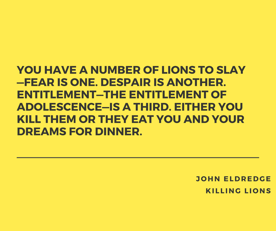 John Eldredge Quote from Killing Lions